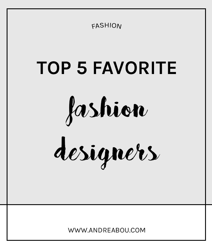TOP 5 FAVORITE FASHION DESIGNERS